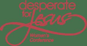 Desperate for Jesus Women's Conference