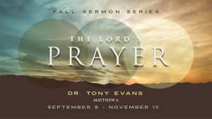 The Lord's Prayer - sermon series by Dr. Tony Evans
