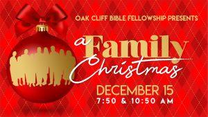 Oak Cliff Bible Fellowship presents A Family Christmas - December 15, 2019