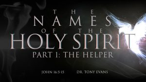"""""""The Helper"""" by Dr. Tony Evans (series: Names of the Holy Spirit)"""