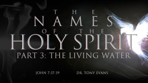 """""""The Living Water"""" by Dr. Tony Evans (series: Names of the Holy Spirit)"""