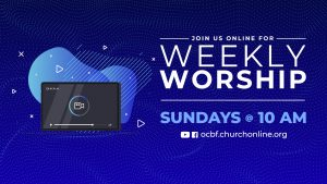 Watch OCBF Sunday Worship online at ocbf.churchonline.org