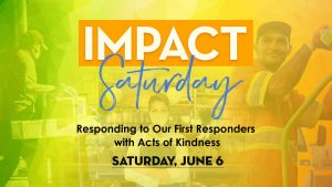 Impact Saturday: Responding to our First Responders with acts of kindness