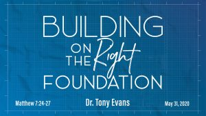 Building on the Right Foundation by Dr. Tony Evans