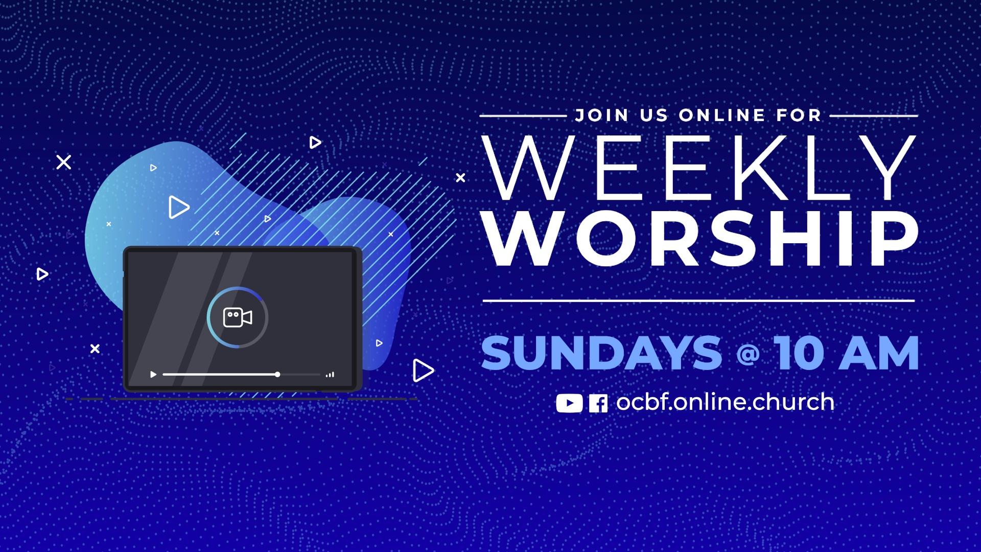 OCBF weekly worship Sundays at 10 am on YouTube, Facebook, and ocbf.online.church