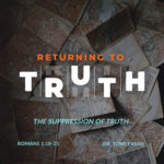 Returning to Truth: The Suppression of Truth by Dr. Tony Evans