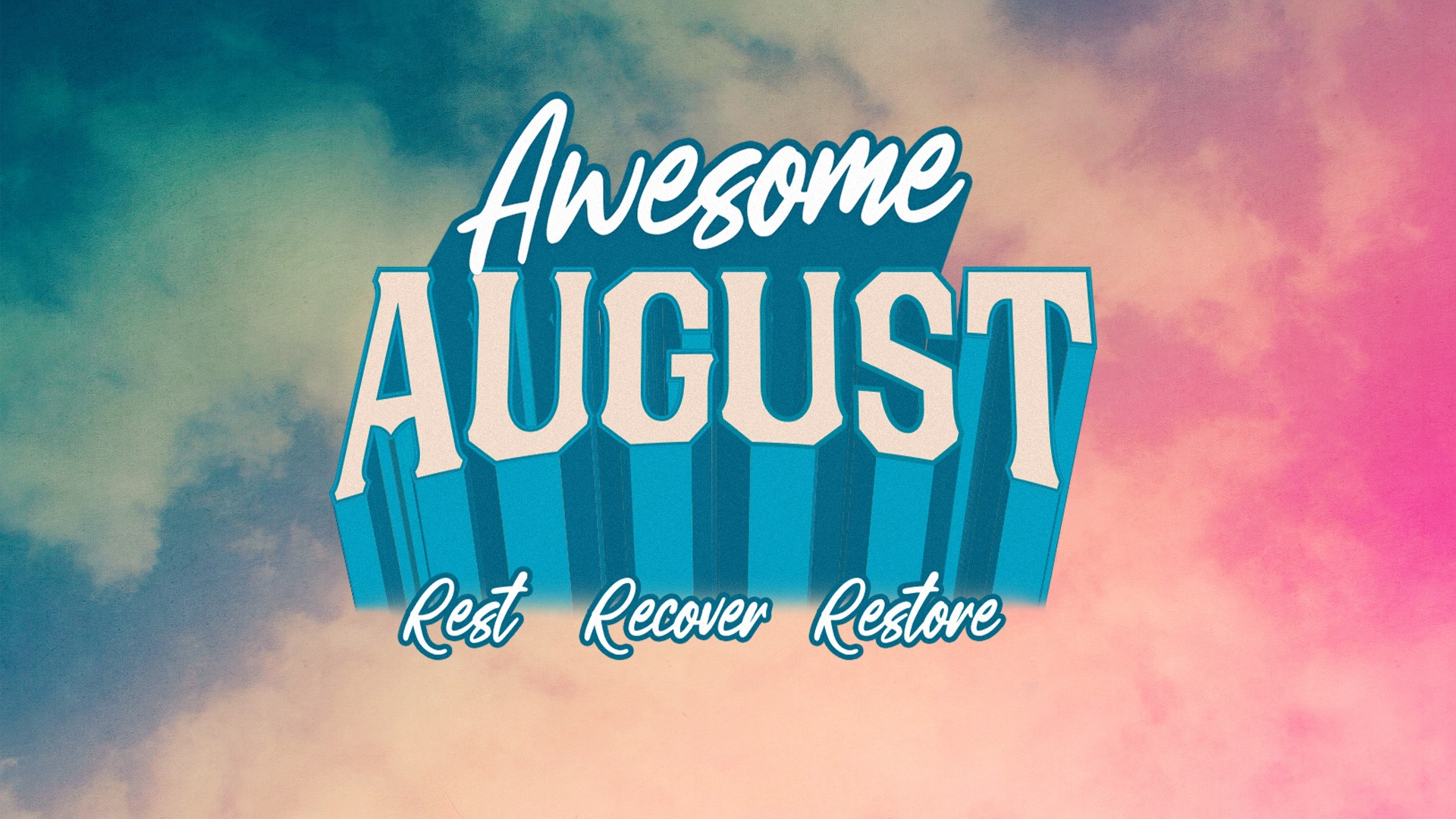 Awesome August: rest, recover, restore