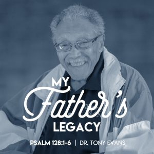 My Father's Legacy by Dr. Tony Evans