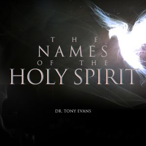 The Names of the Holy Spirit sermon series by Dr. Tony Evans