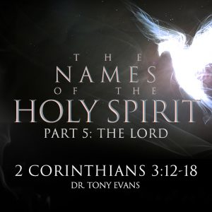 """""""The Lord"""" by Dr. Tony Evans (series: Names of the Holy Spirit)"""